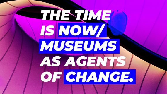 THE TIME IS NOW - Museums as Agents of Change